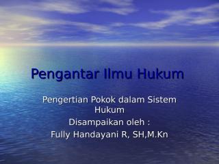 PIH_Pengertian Dasar Ilmu Hukum.ppt